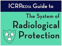 ICRPædia Guide to the System of Radiological Protection